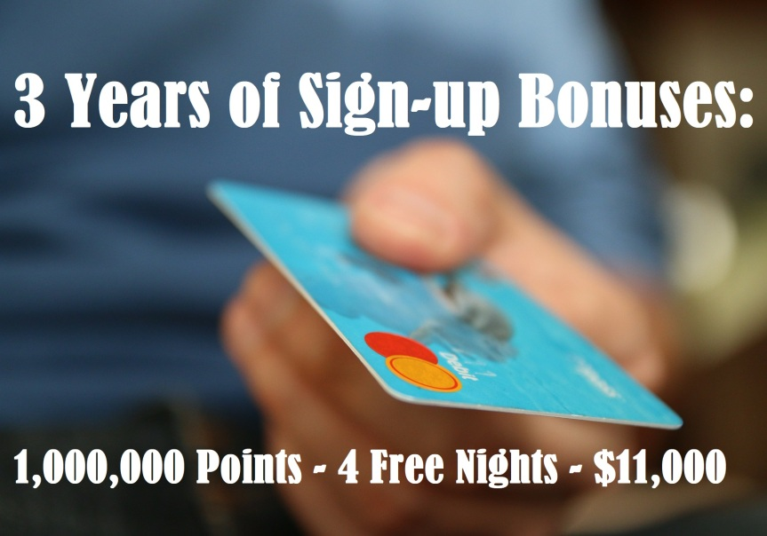 3 Years of Sign-up Bonuses: $11,000+, 1,000,000 points, and 4 Free Nights