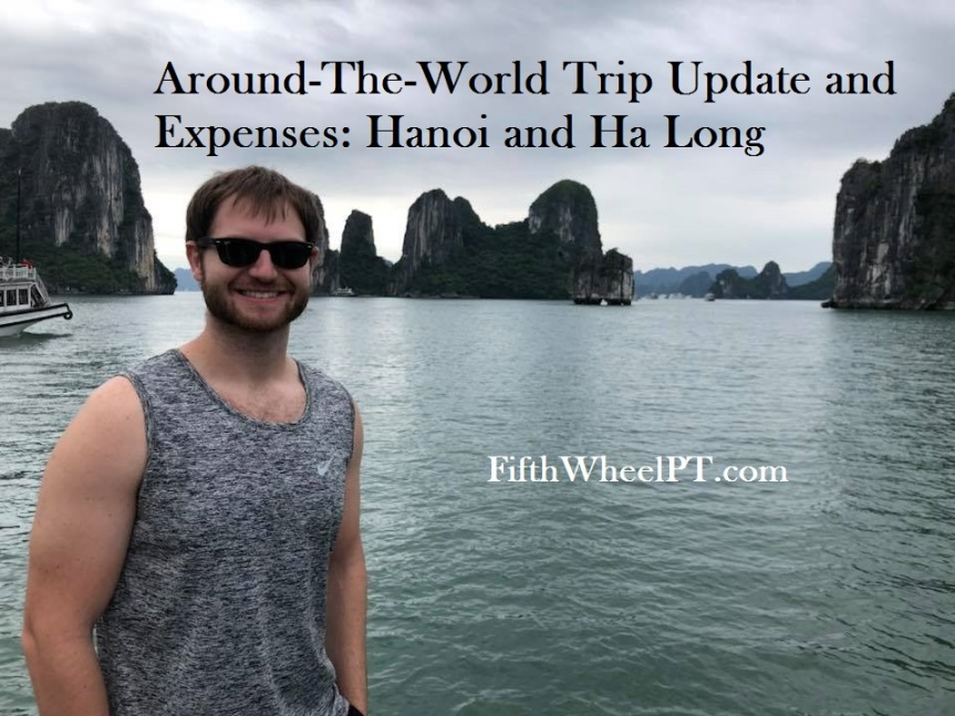 Around-The-World Trip Update and Expenses: Hanoi and Ha Long