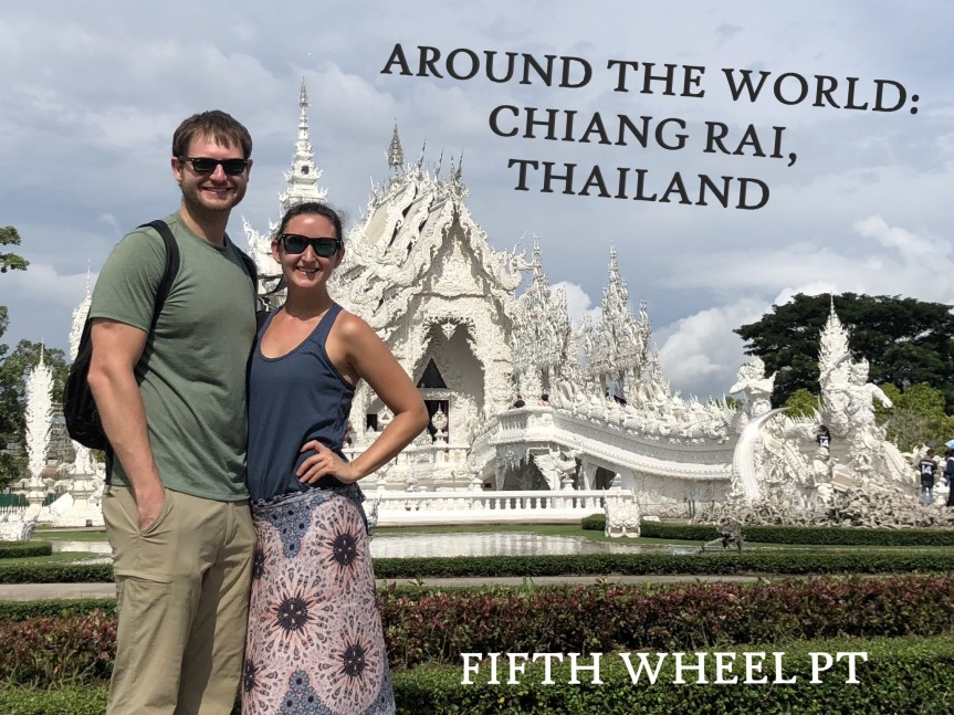 Around the World Trip: Chiang Rai, Thailand!