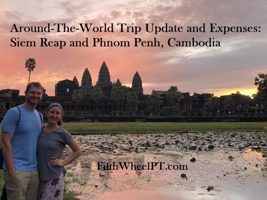 Around-The-World Trip Update and Expenses: Siem Reap and Phnom Penh, Cambodia