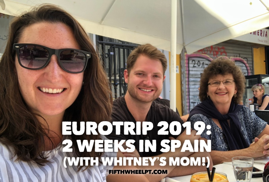 EuroTrip 2019: 2 weeks in Spain, with Whitney's Mom!