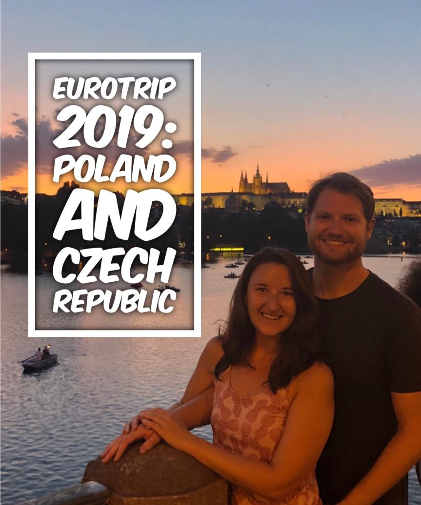 EuroTrip 2019: Poland & CzechRepublic!