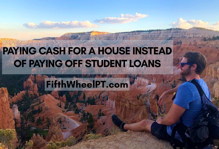 Paying Cash for a House Instead of Paying Off Student Loans