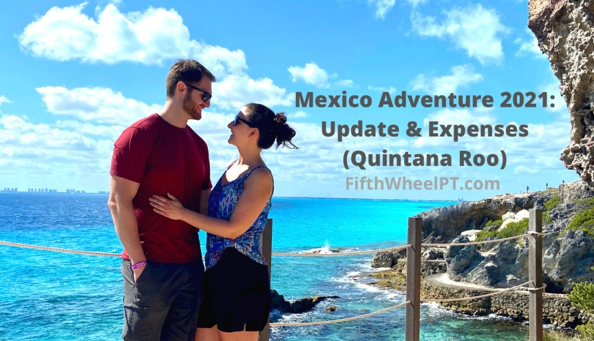 Mexico Adventure 2021: Update and Expenses (Quintana Roo)
